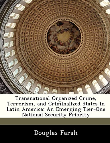 9781288244805: Transnational Organized Crime, Terrorism, and Criminalized States in Latin America: An Emerging Tier-One National Security Priority (Strategic Studies Institute Monograph)