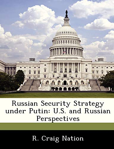 Russian Security Strategy under Putin: U.S. and Russian Perspectives: R. Craig Nation