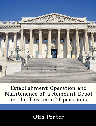 9781288284979: Establishment Operation and Maintenance of a Remount Depot in the Theater of Operations