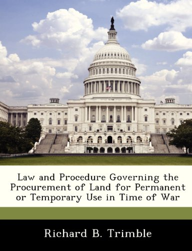 9781288287307: Law and Procedure Governing the Procurement of Land for Permanent or Temporary Use in Time of War