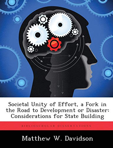 9781288320639: Societal Unity of Effort, a Fork in the Road to Development or Disaster: Considerations for State Building