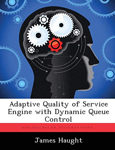 Adaptive Quality of Service Engine with Dynamic Queue Control: James Haught