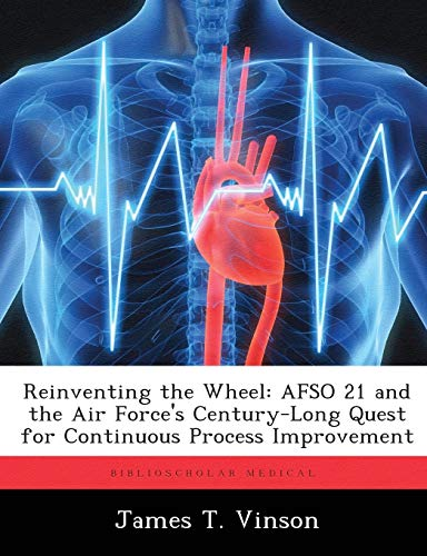 9781288334063: Reinventing the Wheel: AFSO 21 and the Air Force's Century-Long Quest for Continuous Process Improvement