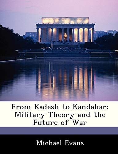 9781288335855: From Kadesh to Kandahar: Military Theory and the Future of War