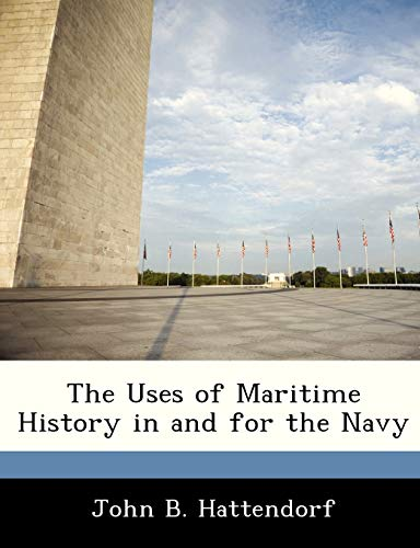 The Uses of Maritime History in and for the Navy (1288336071) by Hattendorf, John B.