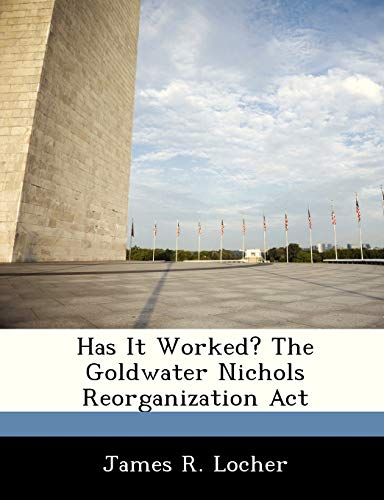 9781288336081: Has It Worked? The Goldwater Nichols Reorganization Act