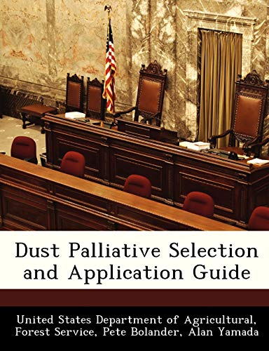 Dust Palliative Selection and Application Guide: Bolander, Pete; Yamada, Alan