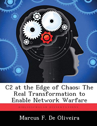 9781288344338: C2 at the Edge of Chaos: The Real Transformation to Enable Network Warfare