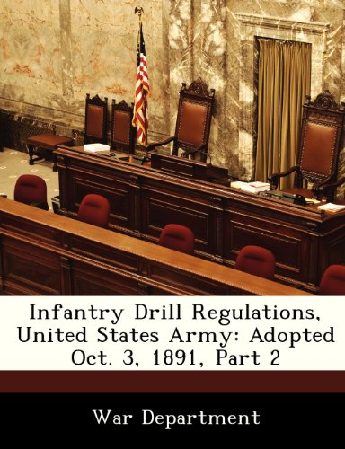9781288353316: Infantry Drill Regulations, United States Army: Adopted Oct. 3, 1891, Part 2