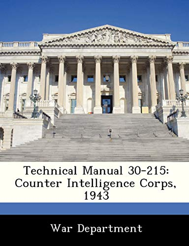 Technical Manual 30-215: Counter Intelligence Corps, 1943: BiblioGov