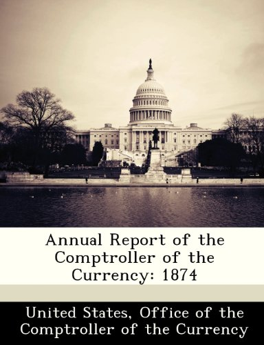 9781288357703: Annual Report of the Comptroller of the Currency: 1874