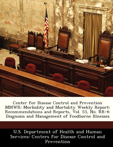 9781288390113: Center for Disease Control and Prevention MMWR: Morbidity and Mortality Weekly Report: Recommendations and Reports, Vol. 53, No. RR-4: Diagnosis and Management of Foodborne Illnesses