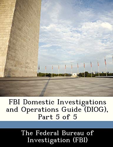 9781288426249: FBI Domestic Investigations and Operations Guide (DIOG), Part 5 of 5
