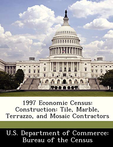 9781288438655: 1997 Economic Census: Construction: Tile, Marble, Terrazzo, and Mosaic Contractors