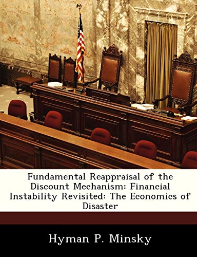 9781288453955: Fundamental Reappraisal of the Discount Mechanism: Financial Instability Revisited: The Economics of Disaster