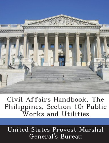 9781288567577: Civil Affairs Handbook, The Philippines, Section 10: Public Works and Utilities