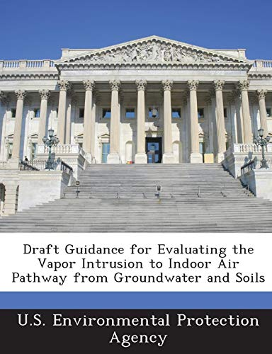 9781288588640: Draft Guidance for Evaluating the Vapor Intrusion to Indoor Air Pathway from Groundwater and Soils
