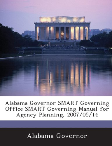 9781288595778: Alabama Governor SMART Governing Office SMART Governing Manual for Agency Planning, 2007/05/14