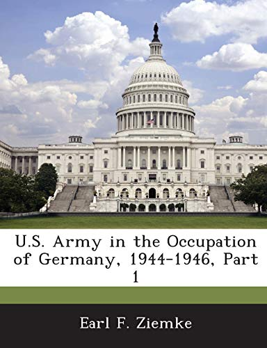 9781288607518: U.S. Army in the Occupation of Germany, 1944-1946, Part 1