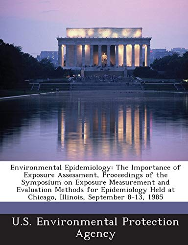 9781288642274: Environmental Epidemiology: The Importance of Exposure Assessment, Proceedings of the Symposium on Exposure Measurement and Evaluation Methods for ... at Chicago, Illinois, September 8-13, 1985