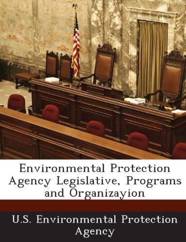 9781288652334: Environmental Protection Agency Legislative, Programs and Organizayion