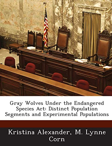 9781288663293: Gray Wolves Under the Endangered Species Act: Distinct Population Segments and Experimental Populations