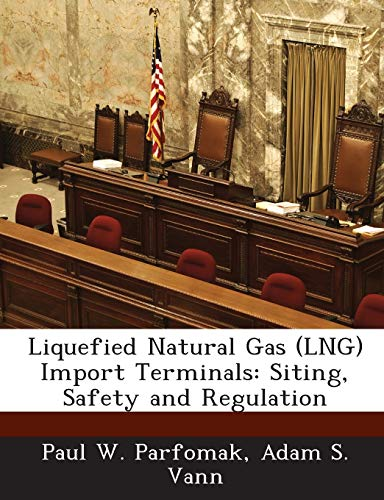 9781288665518: Liquefied Natural Gas (LNG) Import Terminals: Siting, Safety and Regulation