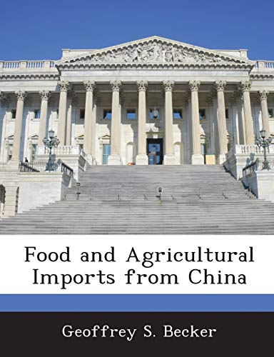 Food and Agricultural Imports from China: Becker, Geoffrey S.