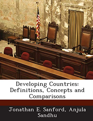 Developing Countries: Definitions, Concepts and Comparisons (Paperback): Jonathan E Sanford,