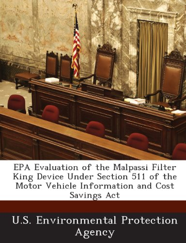 9781288674671: EPA Evaluation of the Malpassi Filter King Device Under Section 511 of the Motor Vehicle Information and Cost Savings Act