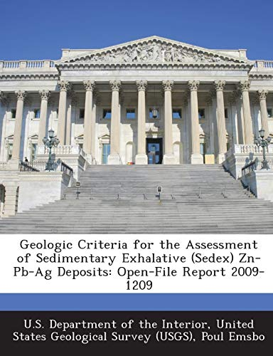 9781288678013: Geologic Criteria for the Assessment of Sedimentary Exhalative (Sedex) Zn-Pb-Ag Deposits: Open-File Report 2009-1209