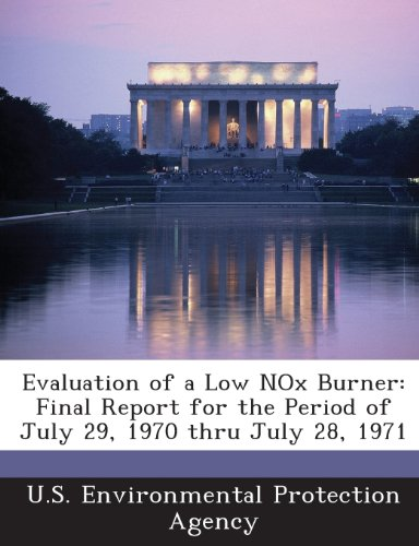 9781288688340: Evaluation of a Low NOx Burner: Final Report for the Period of July 29, 1970 thru July 28, 1971
