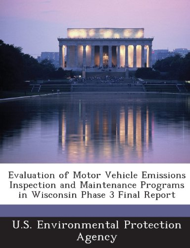 9781288693559: Evaluation of Motor Vehicle Emissions Inspection and Maintenance Programs in Wisconsin Phase 3 Final Report
