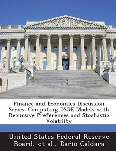 9781288697380: Finance and Economics Discussion Series: Computing DSGE Models with Recursive Preferences and Stochastic Volatility