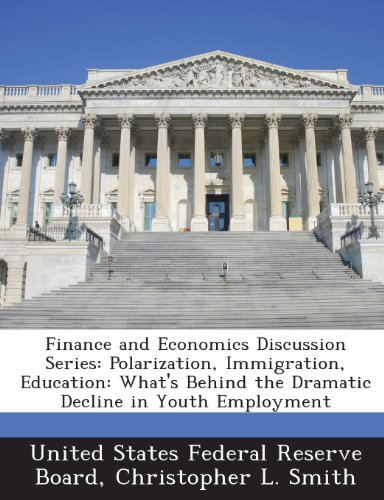 9781288701551: Finance and Economics Discussion Series: Polarization, Immigration, Education: What's Behind the Dramatic Decline in Youth Employment