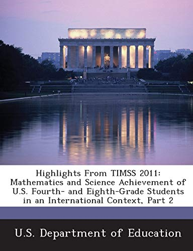 9781288712250: Highlights From TIMSS 2011: Mathematics and Science Achievement of U.S. Fourth- and Eighth-Grade Students in an International Context, Part 2