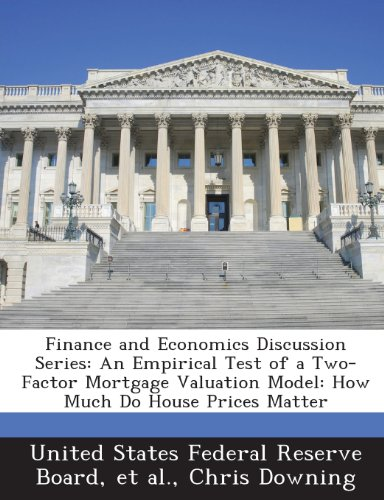 9781288713981: Finance and Economics Discussion Series: An Empirical Test of a Two-Factor Mortgage Valuation Model: How Much Do House Prices Matter