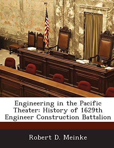 9781288718603: Engineering in the Pacific Theater: History of 1629th Engineer Construction Battalion