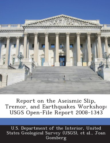 9781288721122: Report on the Aseismic Slip, Tremor, and Earthquakes Workshop: USGS Open-File Report 2008-1343