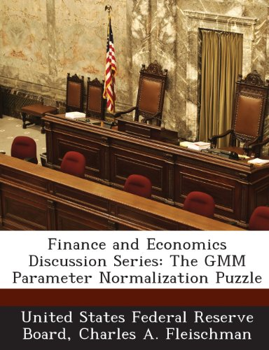 9781288721610: Finance and Economics Discussion Series: The GMM Parameter Normalization Puzzle