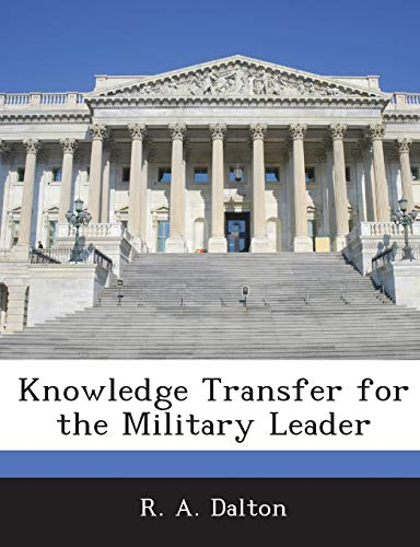 Knowledge Transfer for the Military Leader: R. A. Dalton