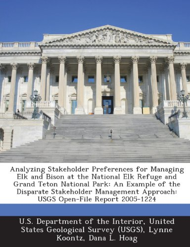 9781288725588: Analyzing Stakeholder Preferences for Managing Elk and Bison at the National Elk Refuge and Grand Teton National Park: An Example of the Disparate ... Approach: USGS Open-File Report 2005-1224