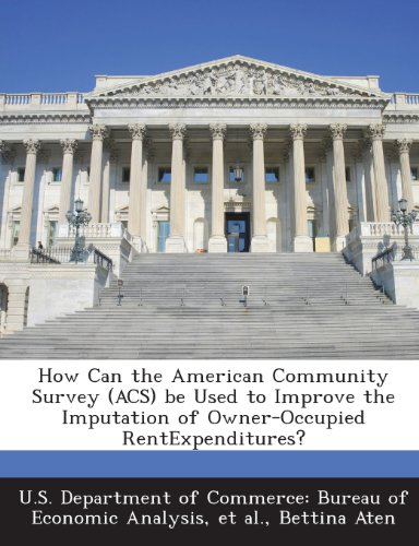 9781288726592: How Can the American Community Survey (ACS) be Used to Improve the Imputation of Owner-Occupied RentExpenditures?