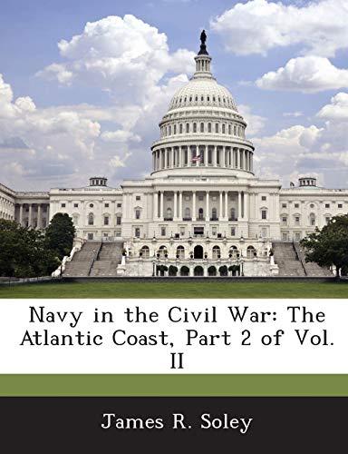 9781288729500: Navy in the Civil War: The Atlantic Coast, Part 2 of Vol. II