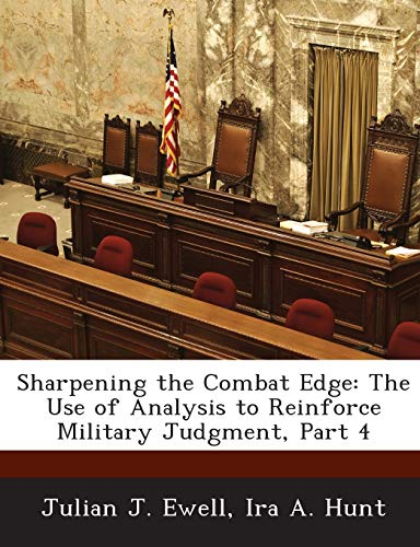 9781288741373: Sharpening the Combat Edge: The Use of Analysis to Reinforce Military Judgment, Part 4