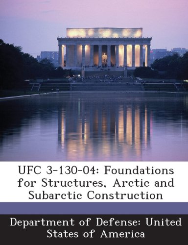 9781288755387: UFC 3-130-04: Foundations for Structures, Arctic and Subarctic Construction