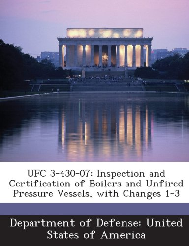 9781288756803: UFC 3-430-07: Inspection and Certification of Boilers and Unfired Pressure Vessels, with Changes 1-3