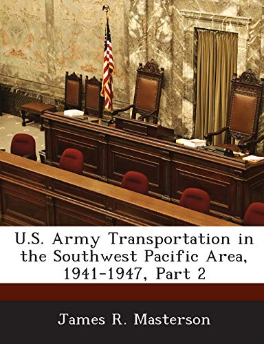 U.S. Army Transportation in the Southwest Pacific: Masterson, James R.