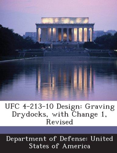 9781288757626: UFC 4-213-10 Design: Graving Drydocks, with Change 1, Revised