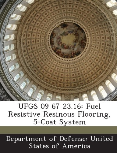 9781288760497: UFGS 09 67 23.16: Fuel Resistive Resinous Flooring, 5-Coat System